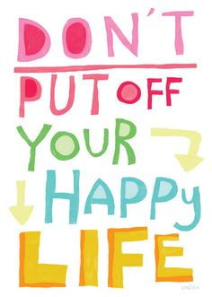 Don't put off your happy life | rgnn.org